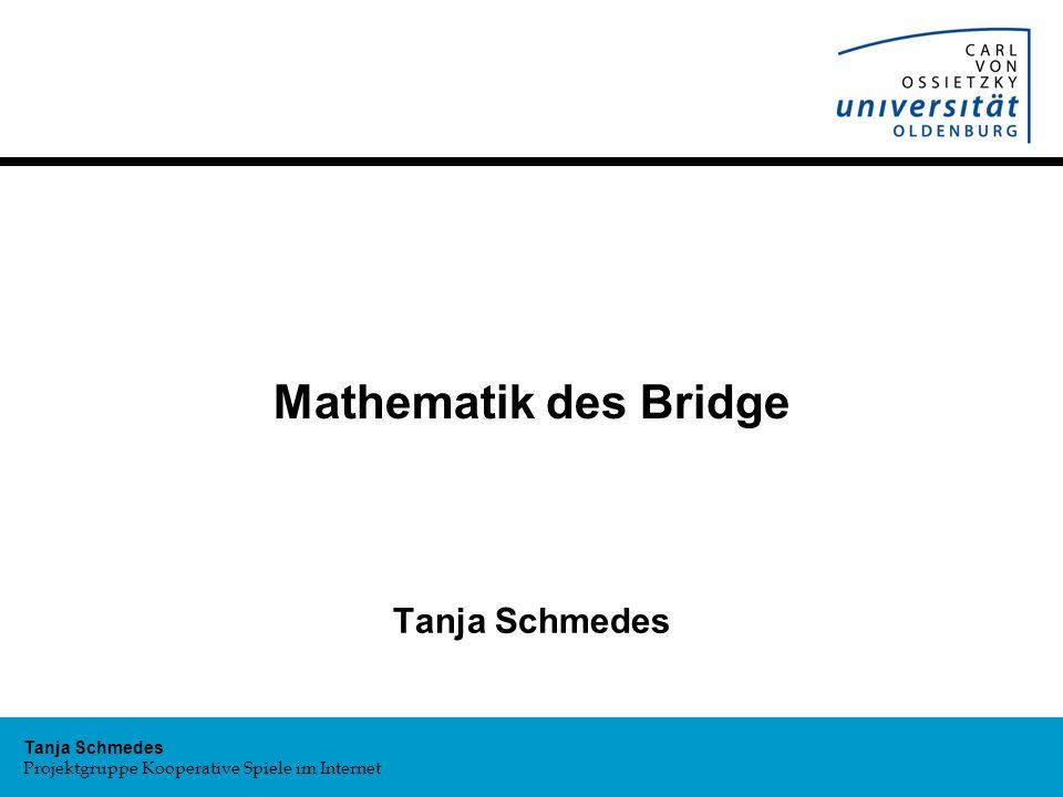 Tanja Schmedes Projektgruppe Kooperative Spiele im Internet Mathematik des Bridge Tanja Schmedes