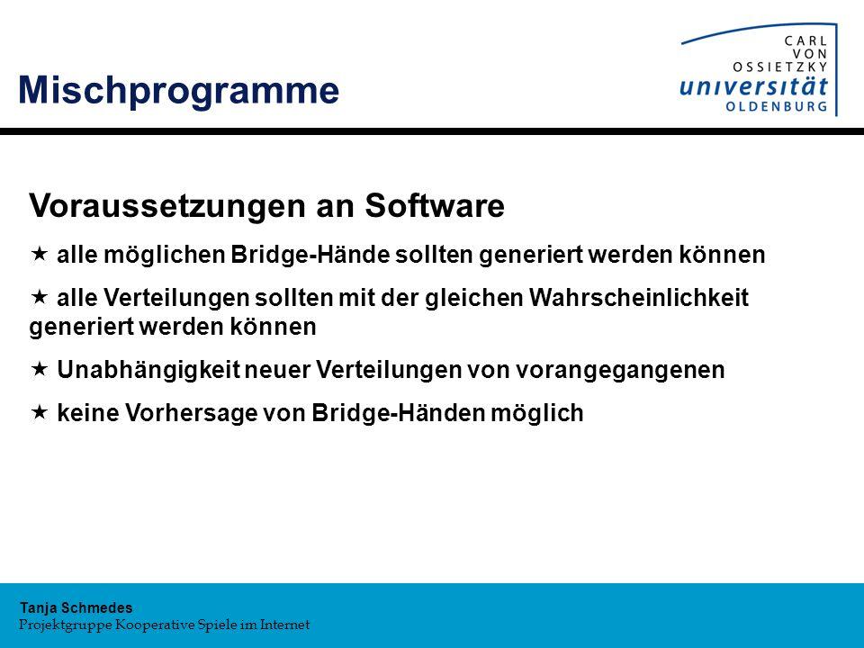 Tanja Schmedes Projektgruppe Kooperative Spiele im Internet Mischprogramme Voraussetzungen an Software « alle möglichen Bridge-Hände sollten generiert