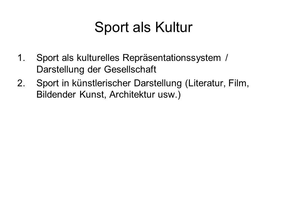 Sport als Kultur 1.Sport als kulturelles Repräsentationssystem / Darstellung der Gesellschaft 2.Sport in künstlerischer Darstellung (Literatur, Film,