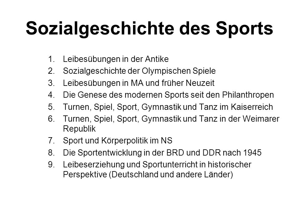 Sozialgeschichte des Sports 1.Leibesübungen in der Antike 2.Sozialgeschichte der Olympischen Spiele 3.Leibesübungen in MA und früher Neuzeit 4.Die Gen