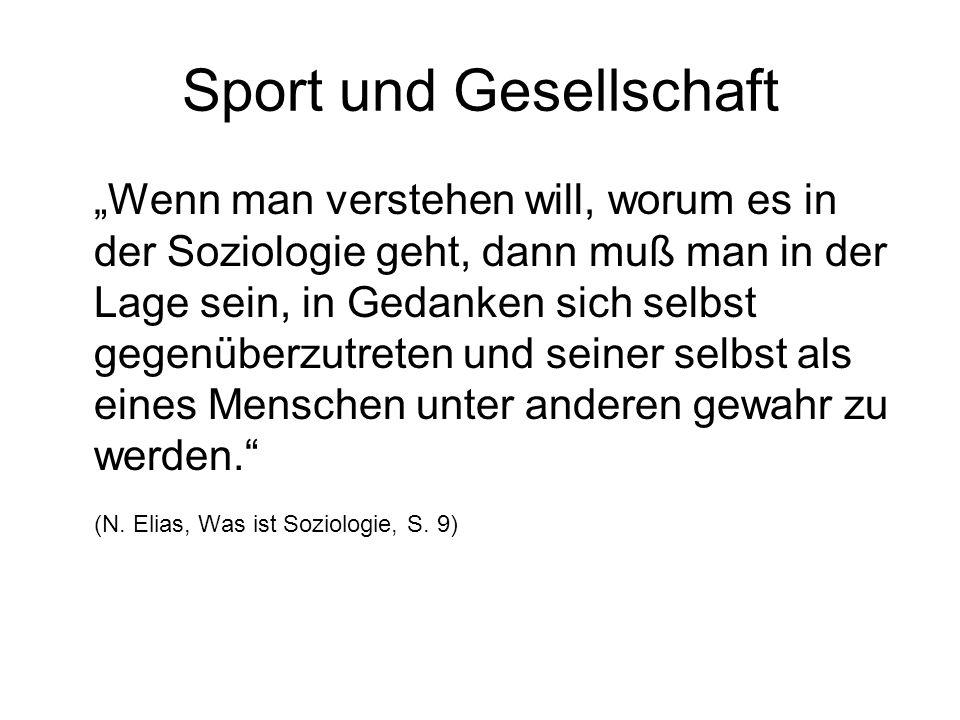 Sport und Gesellschaft Wenn man verstehen will, worum es in der Soziologie geht, dann muß man in der Lage sein, in Gedanken sich selbst gegenüberzutre