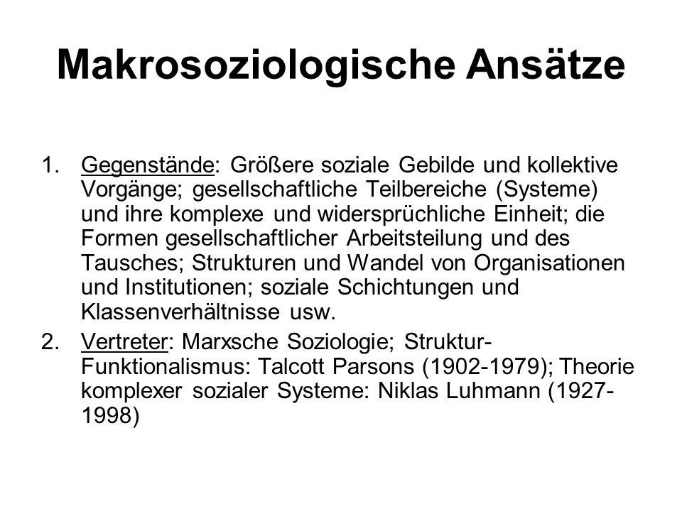 Makrosoziologische Ansätze 1.Gegenstände: Größere soziale Gebilde und kollektive Vorgänge; gesellschaftliche Teilbereiche (Systeme) und ihre komplexe