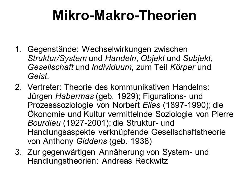 Mikro-Makro-Theorien 1.Gegenstände: Wechselwirkungen zwischen Struktur/System und Handeln, Objekt und Subjekt, Gesellschaft und Individuum, zum Teil K