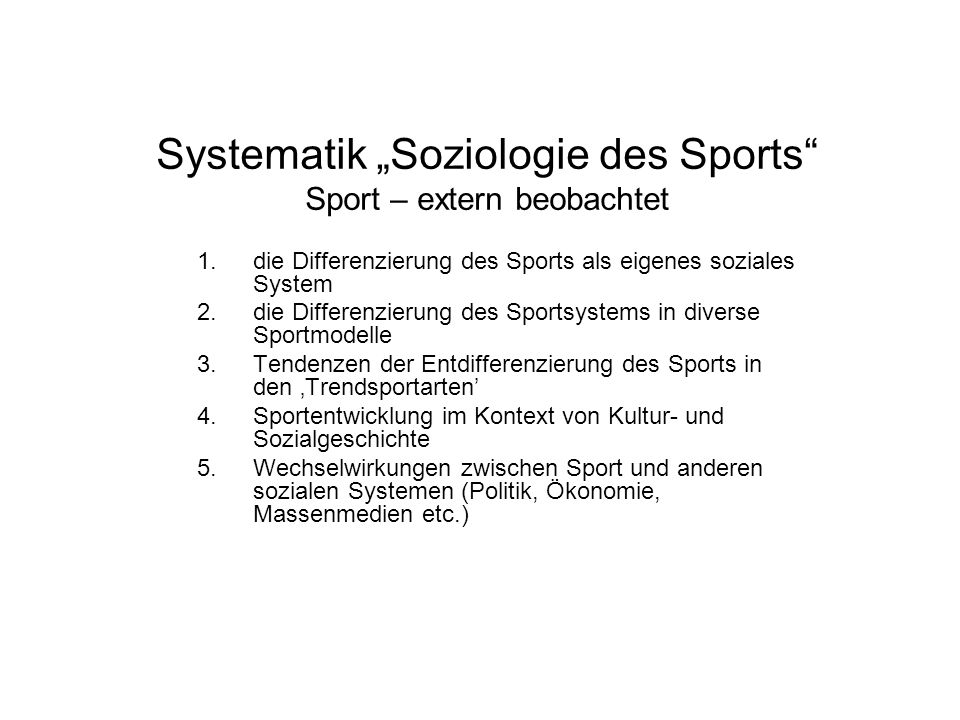 Systematik Soziologie des Sports Sport – extern beobachtet 1.die Differenzierung des Sports als eigenes soziales System 2.die Differenzierung des Spor