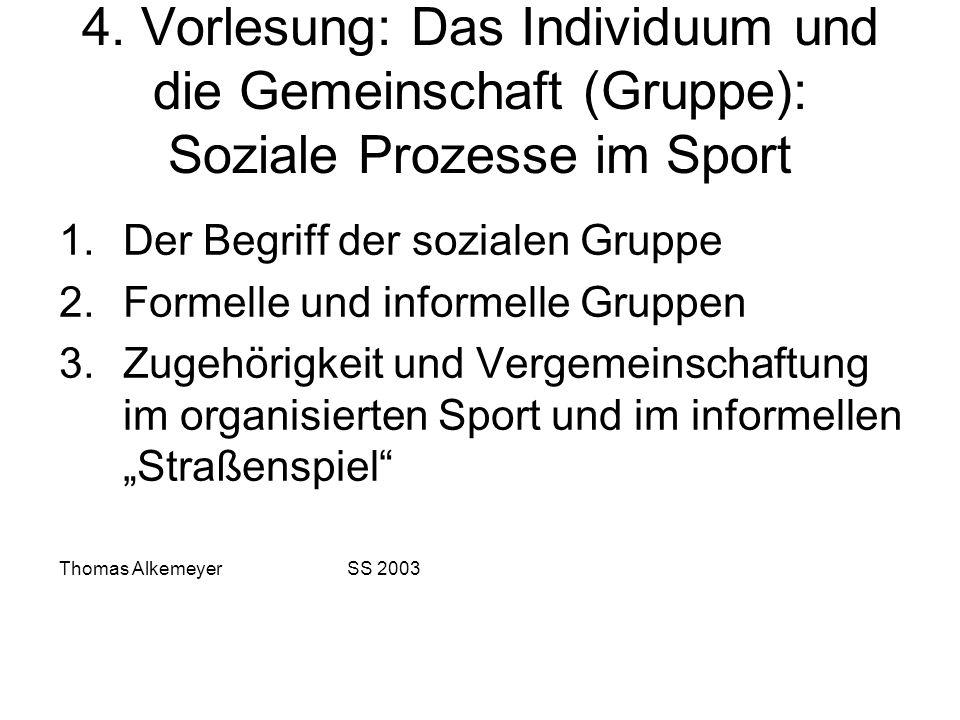 4. Vorlesung: Das Individuum und die Gemeinschaft (Gruppe): Soziale Prozesse im Sport 1.Der Begriff der sozialen Gruppe 2.Formelle und informelle Grup