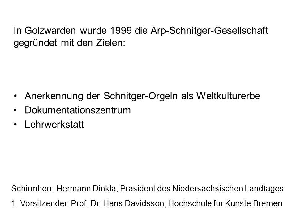 In Golzwarden wurde 1999 die Arp-Schnitger-Gesellschaft gegründet mit den Zielen: Anerkennung der Schnitger-Orgeln als Weltkulturerbe Dokumentationsze
