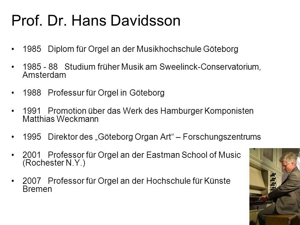 Prof. Dr. Hans Davidsson 1985 Diplom für Orgel an der Musikhochschule Göteborg 1985 - 88 Studium früher Musik am Sweelinck-Conservatorium, Amsterdam 1