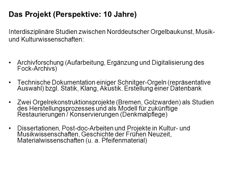 Das Projekt (Perspektive: 10 Jahre) Interdisziplinäre Studien zwischen Norddeutscher Orgelbaukunst, Musik- und Kulturwissenschaften: Archivforschung (