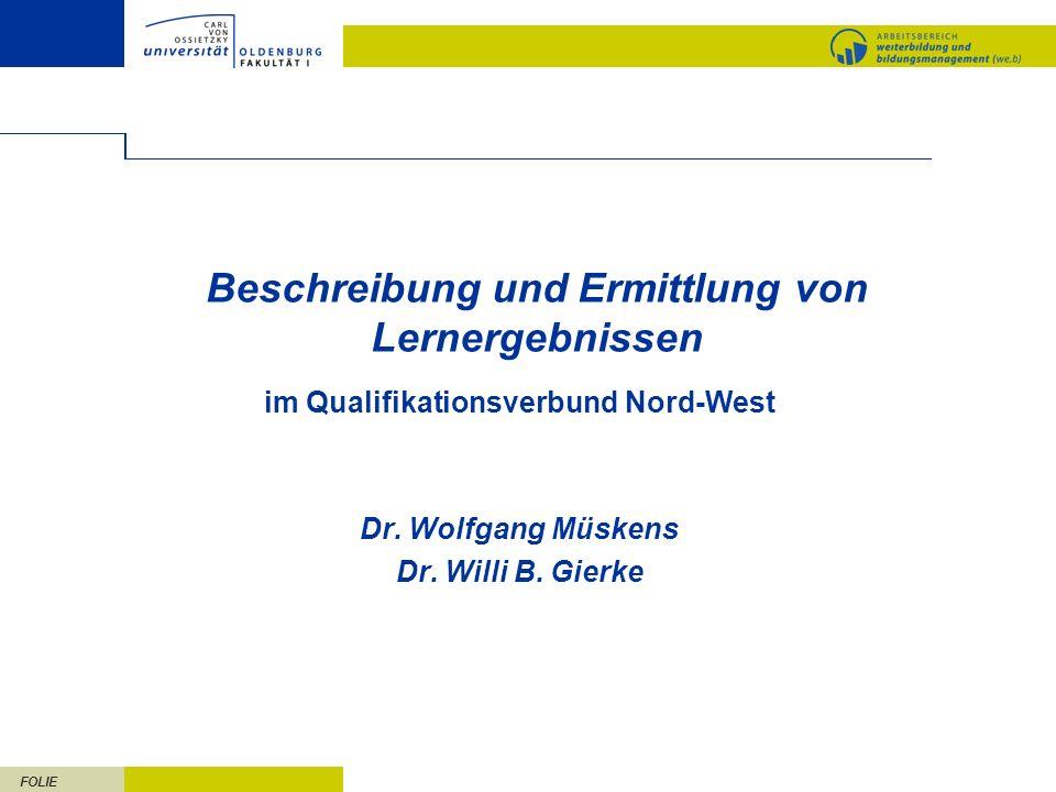 FOLIE Beschreibung und Ermittlung von Lernergebnissen im Qualifikationsverbund Nord-West Dr. Wolfgang Müskens Dr. Willi B. Gierke