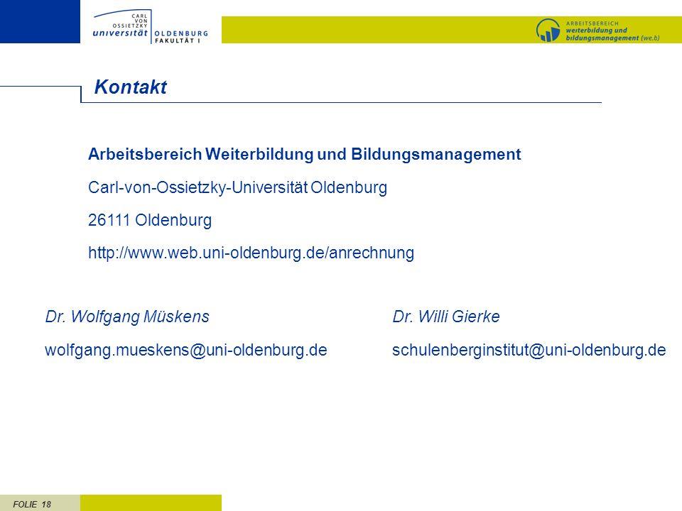 FOLIE 18 Kontakt Arbeitsbereich Weiterbildung und Bildungsmanagement Carl-von-Ossietzky-Universität Oldenburg 26111 Oldenburg http://www.web.uni-oldenburg.de/anrechnung Dr.