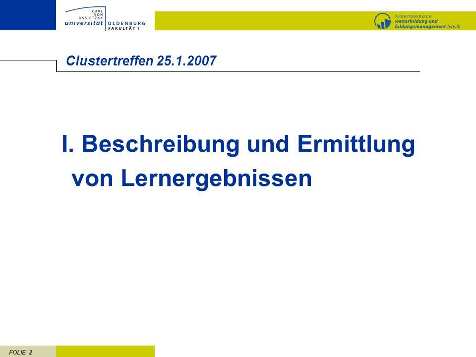 FOLIE 2 Clustertreffen 25.1.2007 I. Beschreibung und Ermittlung von Lernergebnissen