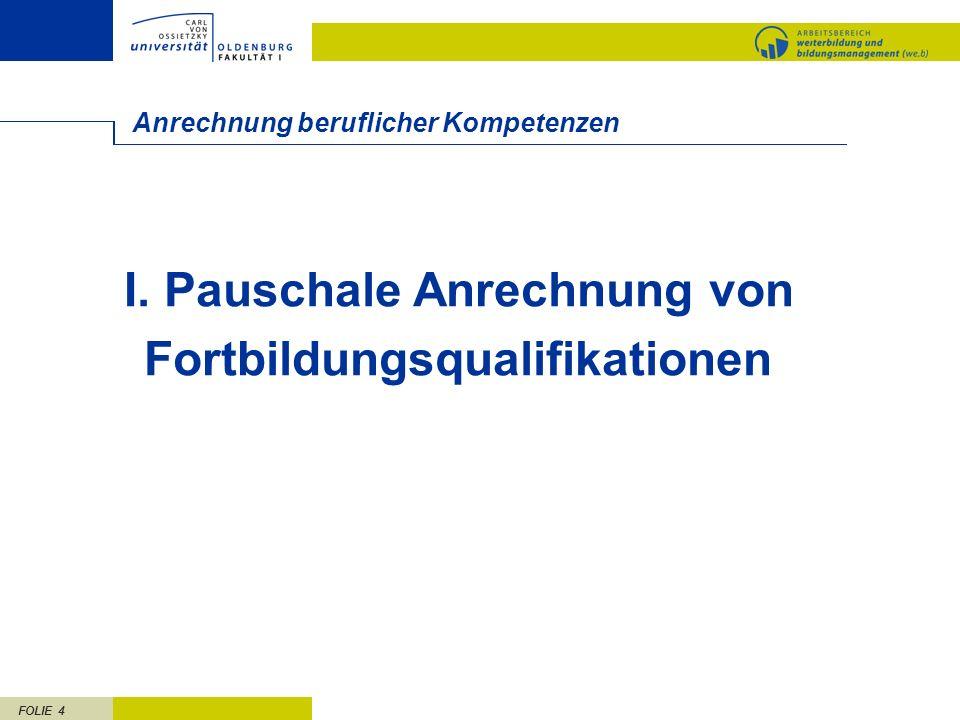 FOLIE 4 Anrechnung beruflicher Kompetenzen I. Pauschale Anrechnung von Fortbildungsqualifikationen