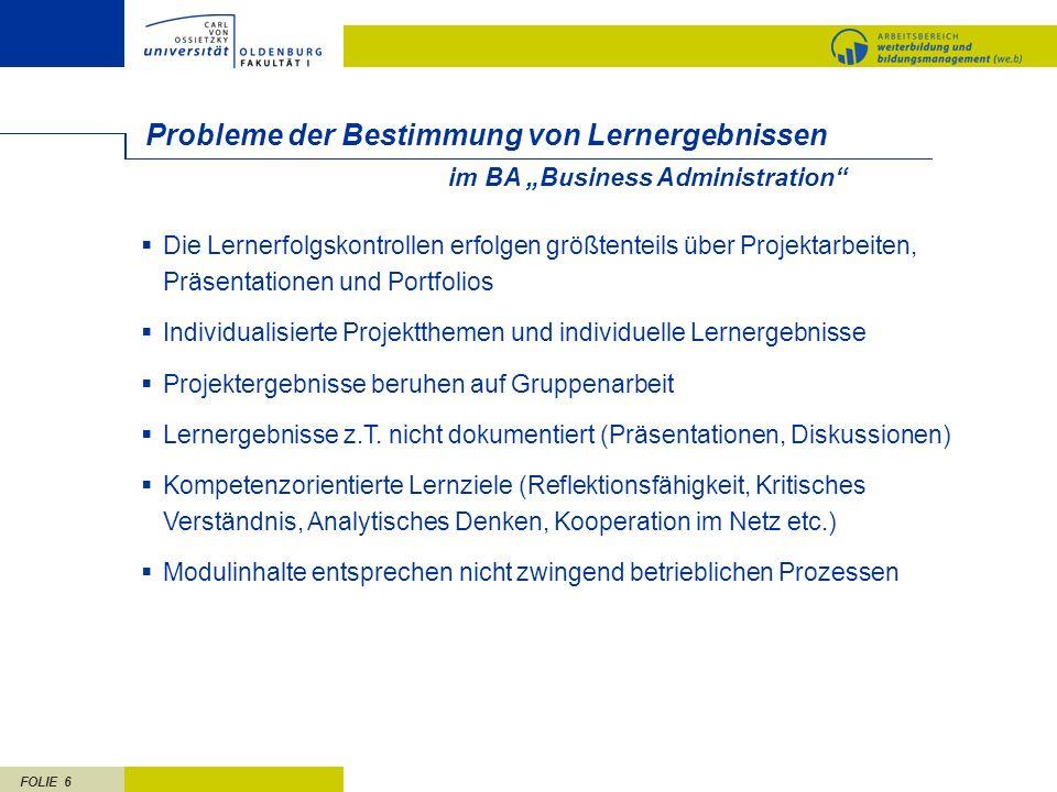 FOLIE 6 Probleme der Bestimmung von Lernergebnissen Die Lernerfolgskontrollen erfolgen größtenteils über Projektarbeiten, Präsentationen und Portfolio