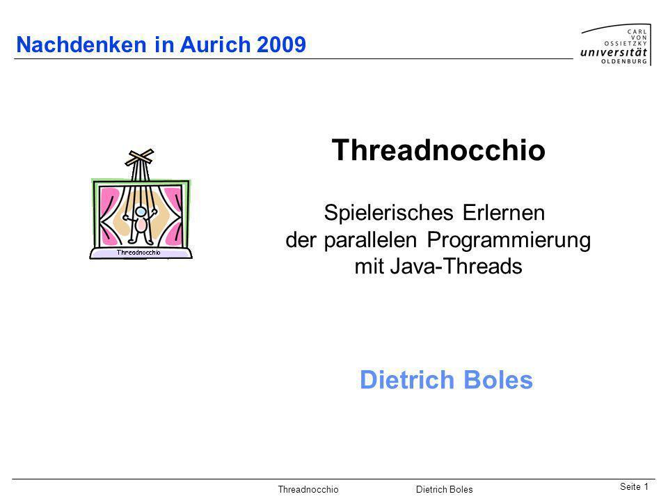 Java-Praktikum SonstigesDietrich BolesSeite 1 Threadnocchio Dietrich Boles Nachdenken in Aurich 2009 Threadnocchio Spielerisches Erlernen der parallel