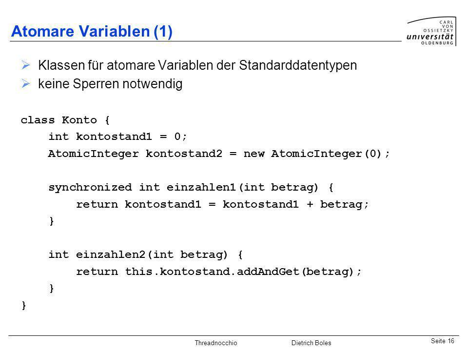 Java-Praktikum SonstigesDietrich BolesSeite 16 Threadnocchio Dietrich Boles Atomare Variablen (1) Klassen für atomare Variablen der Standarddatentypen