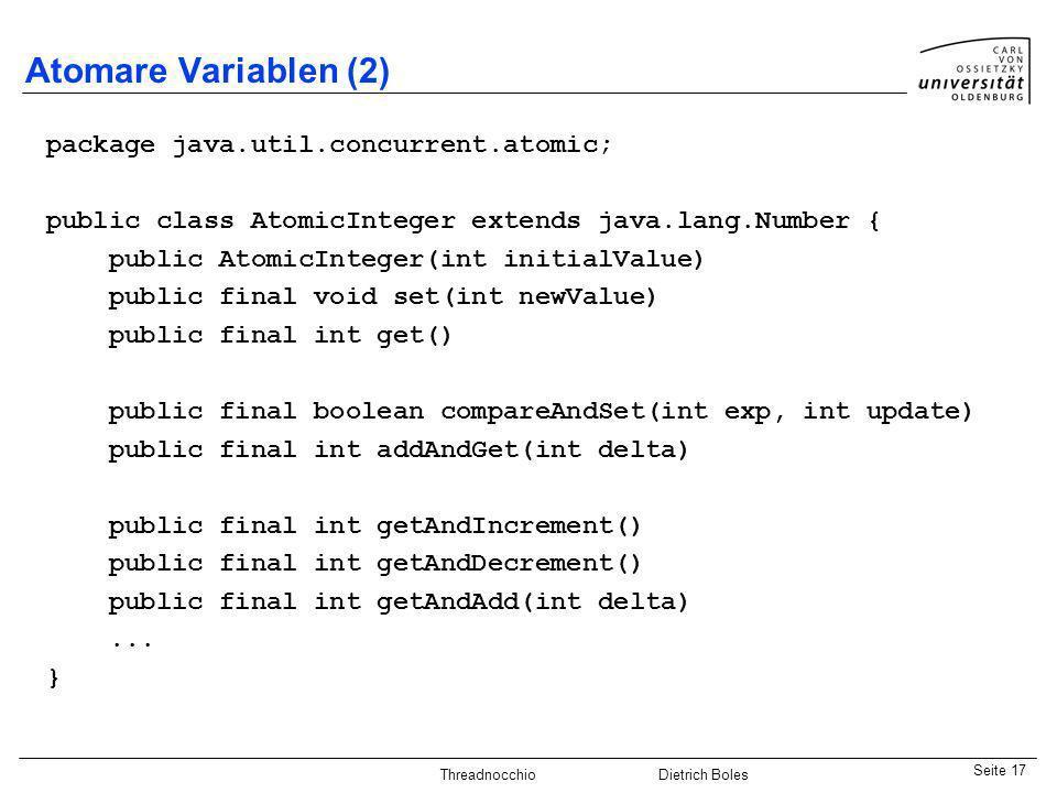 Java-Praktikum SonstigesDietrich BolesSeite 17 Threadnocchio Dietrich Boles Atomare Variablen (2) package java.util.concurrent.atomic; public class At