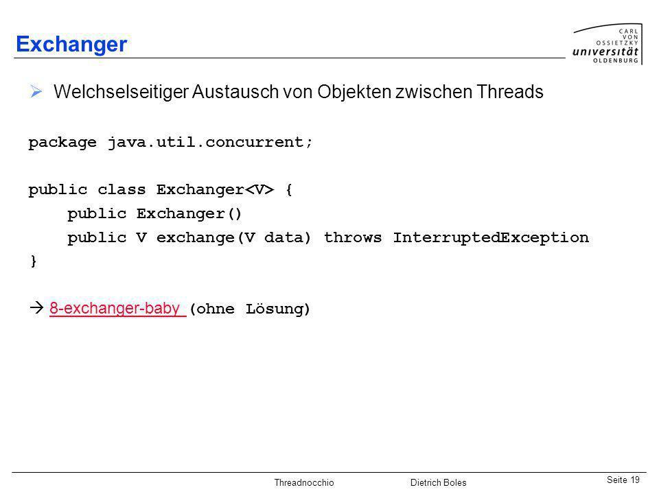 Java-Praktikum SonstigesDietrich BolesSeite 19 Threadnocchio Dietrich Boles Exchanger Welchselseitiger Austausch von Objekten zwischen Threads package