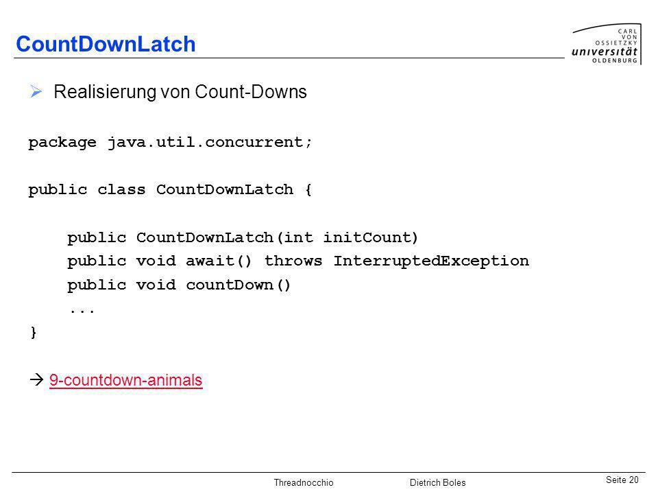 Java-Praktikum SonstigesDietrich BolesSeite 20 Threadnocchio Dietrich Boles CountDownLatch Realisierung von Count-Downs package java.util.concurrent;