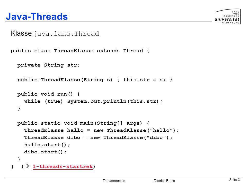 Java-Praktikum SonstigesDietrich BolesSeite 3 Threadnocchio Dietrich Boles Java-Threads Klasse java.lang.Thread public class ThreadKlasse extends Thre