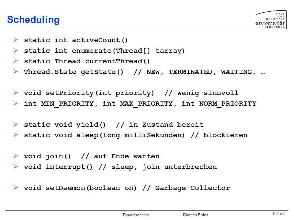 Java-Praktikum SonstigesDietrich BolesSeite 5 Threadnocchio Dietrich Boles Scheduling static int activeCount() static int enumerate(Thread[] tarray) s