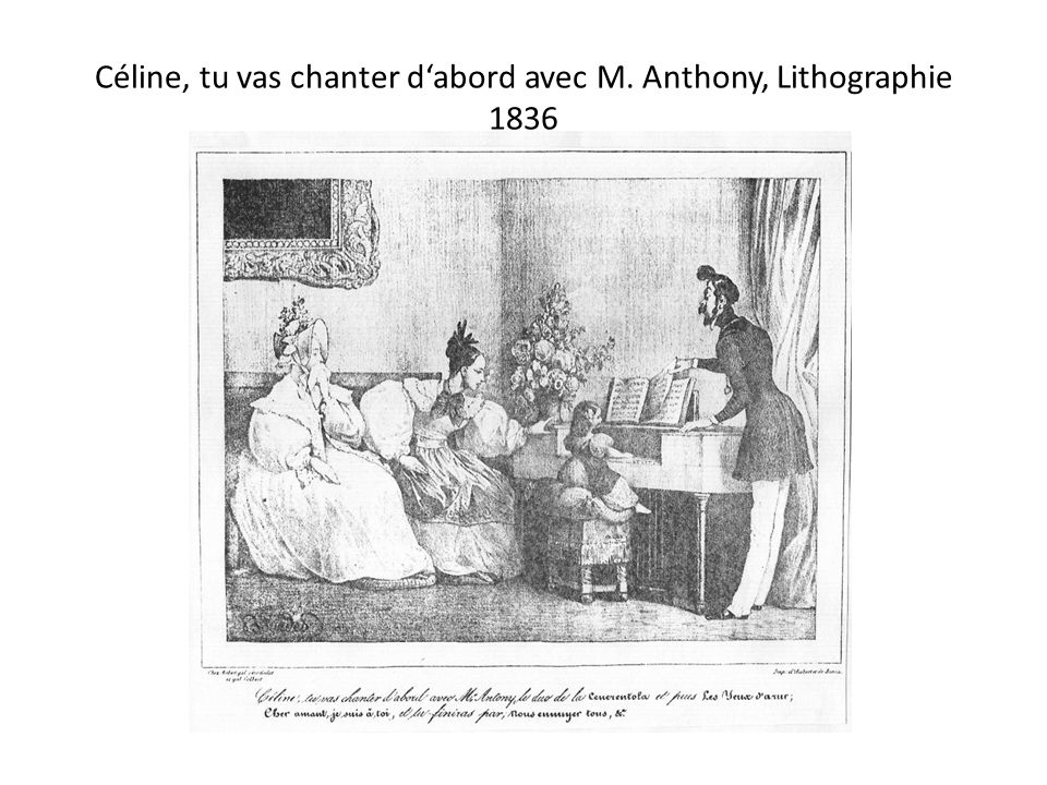 Céline, tu vas chanter dabord avec M. Anthony, Lithographie 1836