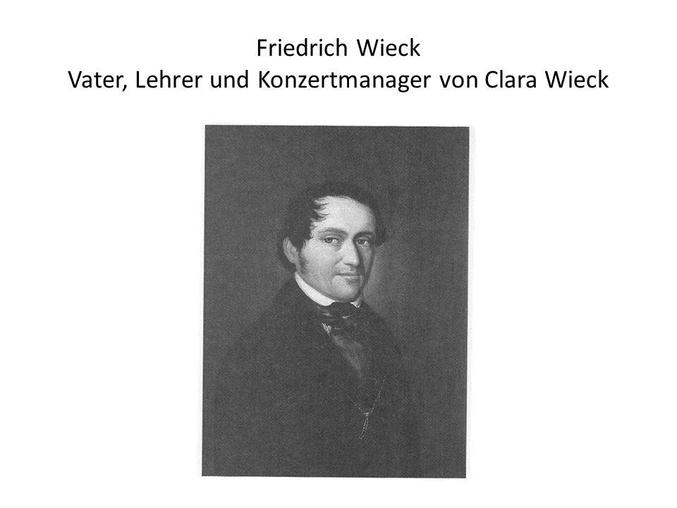 Friedrich Wieck Vater, Lehrer und Konzertmanager von Clara Wieck