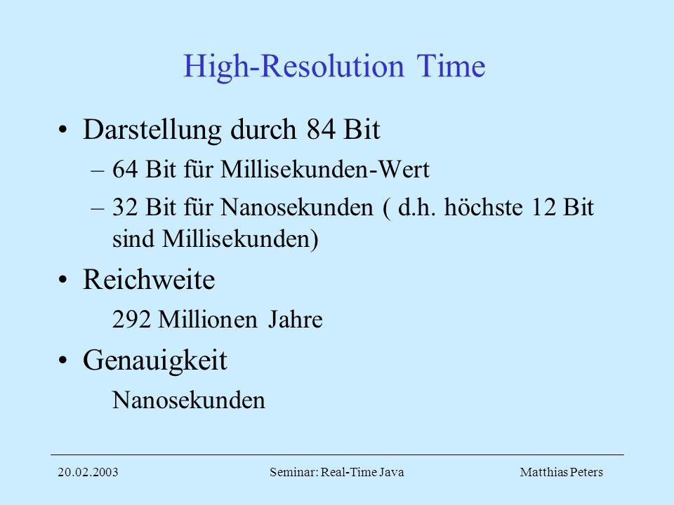 Matthias Peters20.02.2003Seminar: Real-Time Java High-Resolution Time Darstellung durch 84 Bit –64 Bit für Millisekunden-Wert –32 Bit für Nanosekunden