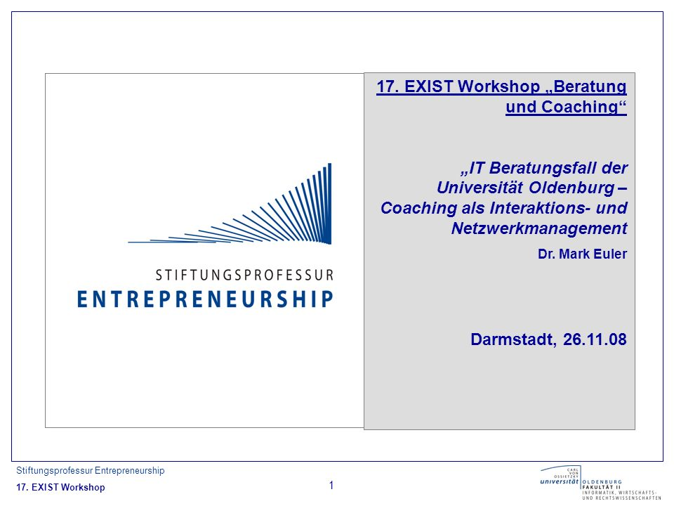 Stiftungsprofessur Entrepreneurship 17. EXIST Workshop 1 17.