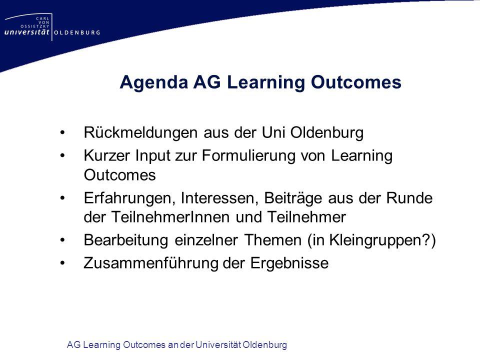 AG Learning Outcomes an der Universität Oldenburg Agenda AG Learning Outcomes Rückmeldungen aus der Uni Oldenburg Kurzer Input zur Formulierung von Le