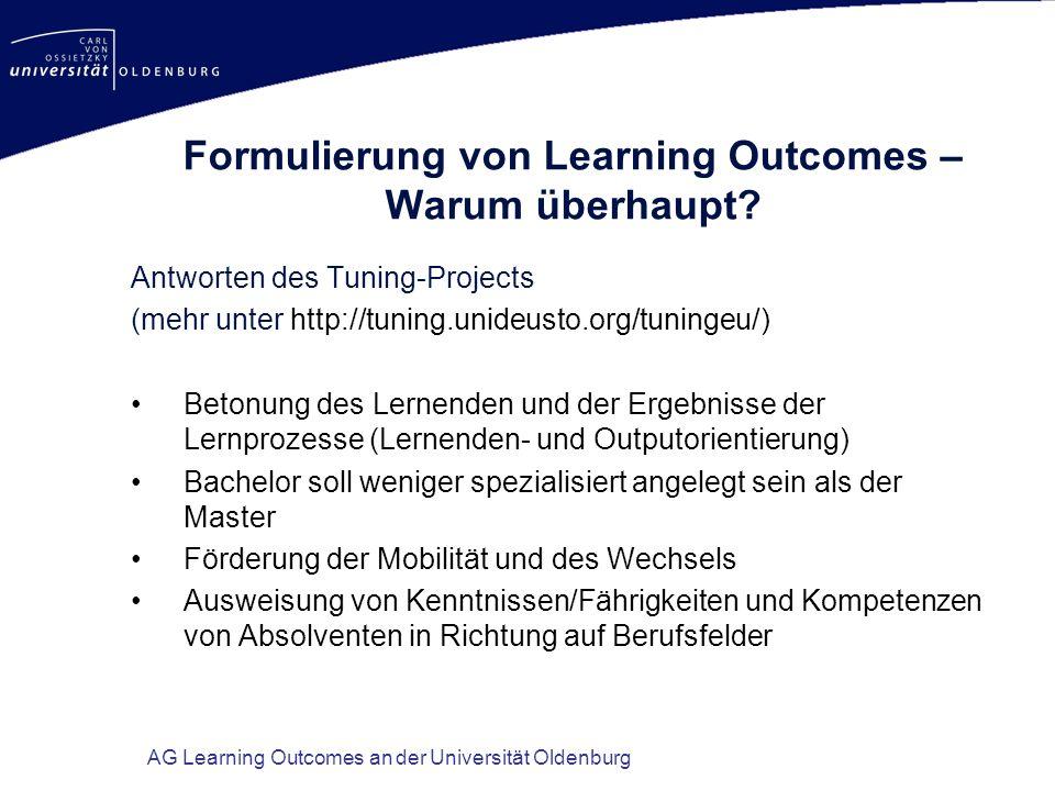 AG Learning Outcomes an der Universität Oldenburg Formulierung von Learning Outcomes – Warum überhaupt? Antworten des Tuning-Projects (mehr unter http