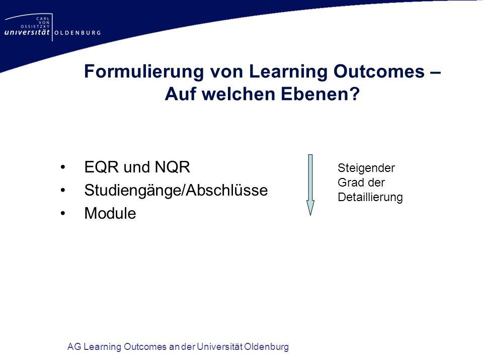 AG Learning Outcomes an der Universität Oldenburg Formulierung von Learning Outcomes – Auf welchen Ebenen? EQR und NQR Studiengänge/Abschlüsse Module