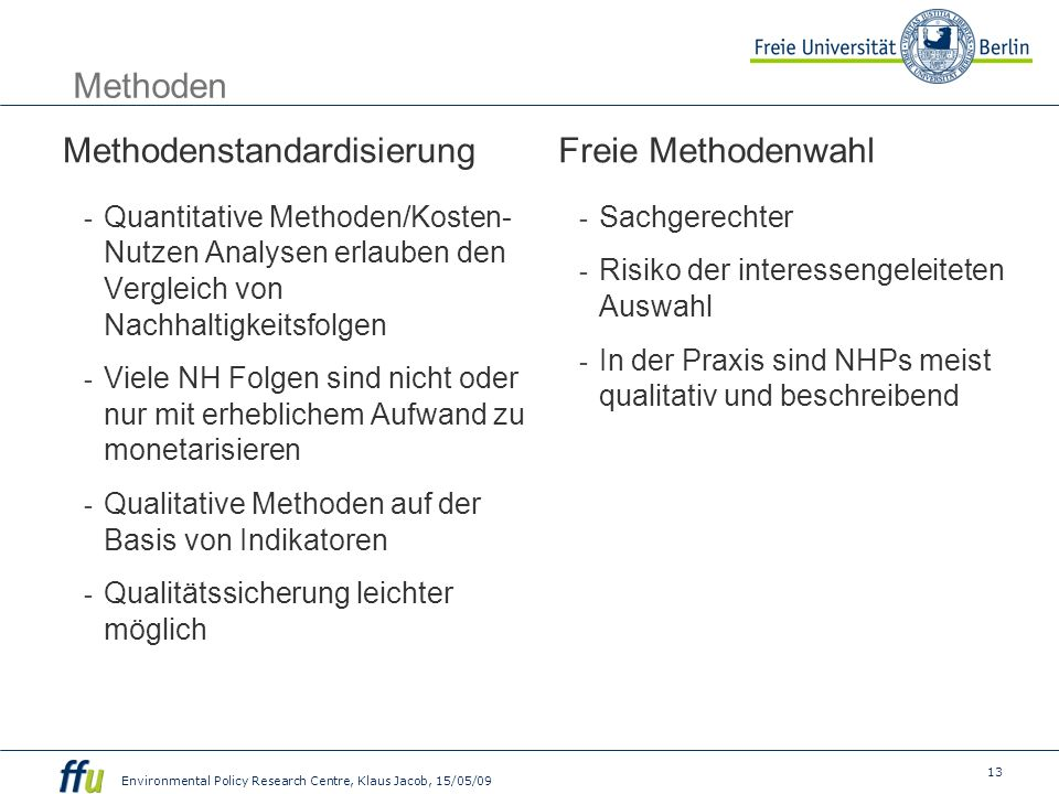 13 Environmental Policy Research Centre, Klaus Jacob, 15/05/09 Methoden Methodenstandardisierung Quantitative Methoden/Kosten- Nutzen Analysen erlaube
