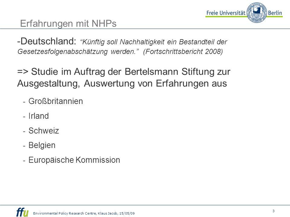 3 Environmental Policy Research Centre, Klaus Jacob, 15/05/09 Erfahrungen mit NHPs Deutschland: Künftig soll Nachhaltigkeit ein Bestandteil der Gesetzesfolgenabschätzung werden.