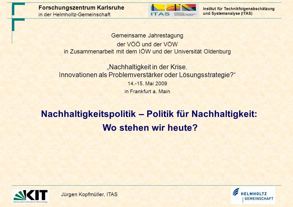 Forschungszentrum Karlsruhe in der Helmholtz-Gemeinschaft Jürgen Kopfmüller, ITAS Institut für Technikfolgenabschätzung und Systemanalyse (ITAS) Nachh