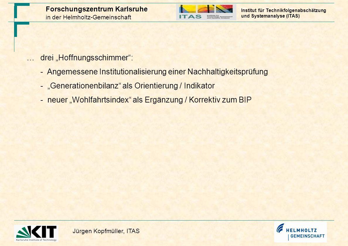 Forschungszentrum Karlsruhe in der Helmholtz-Gemeinschaft Jürgen Kopfmüller, ITAS Institut für Technikfolgenabschätzung und Systemanalyse (ITAS) …drei