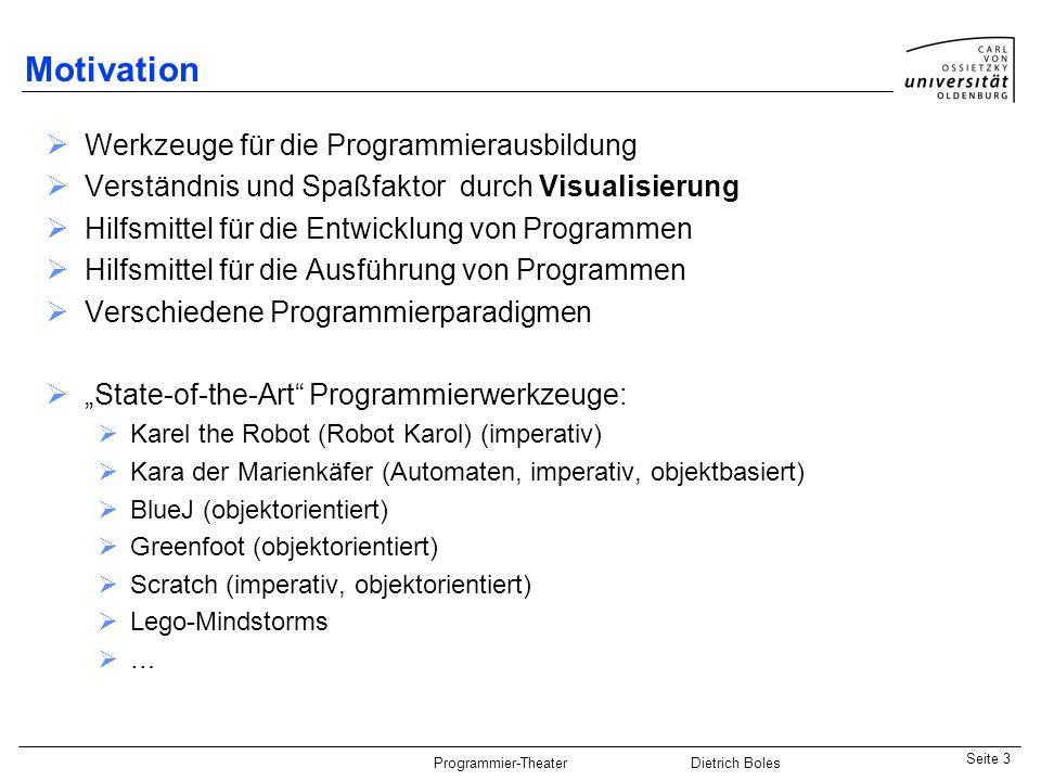 Java-Praktikum SonstigesDietrich BolesSeite 4 Programmier-Theater Dietrich Boles Paradigmen: Imperative Programmierung (Java) Objektorientierte Programmierung (Java) Parallele Programmierung (Java) Funktionale Programmierung (Scheme) Logikbasierte Programmierung (Prolog) Zusätzlich: Lego-Mindstorms Struktogramme (HaSE) Scratch-Hamster-Simulator Hamster-Simulator Demo