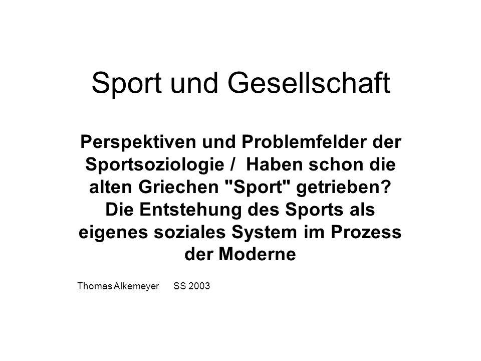 Sport und Gesellschaft Makrotheoretische Perspektive Gegenstand: Verhältnis Sport – Gesellschaft bzw.