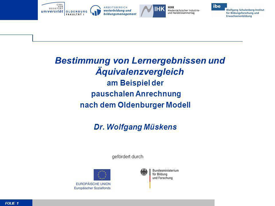 FOLIE 1 Bestimmung von Lernergebnissen und Äquivalenzvergleich am Beispiel der pauschalen Anrechnung nach dem Oldenburger Modell Dr. Wolfgang Müskens
