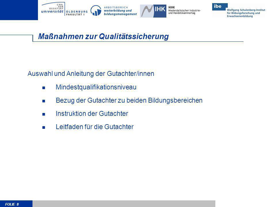FOLIE 8 Maßnahmen zur Qualitätssicherung Auswahl und Anleitung der Gutachter/innen Mindestqualifikationsniveau Bezug der Gutachter zu beiden Bildungsb