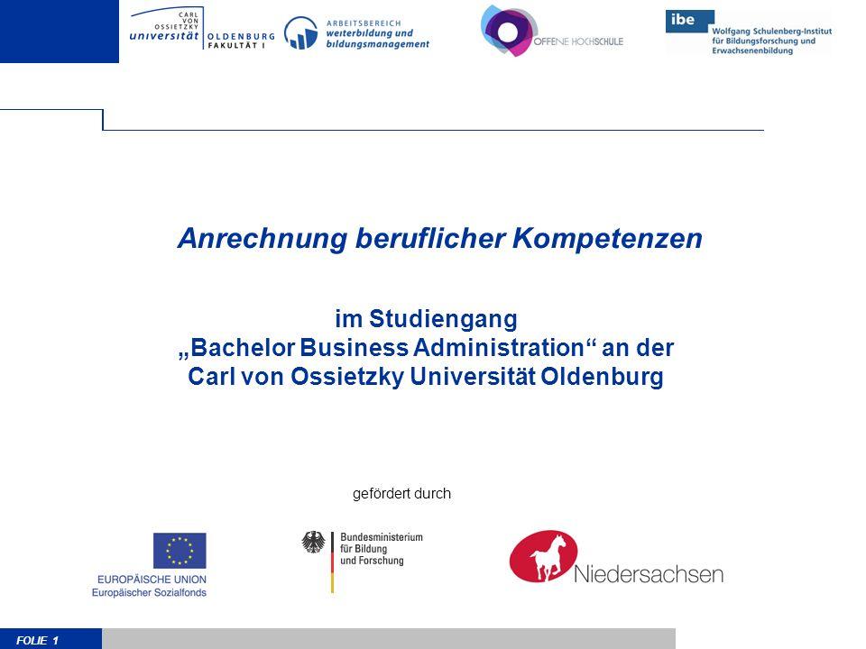 FOLIE 1 Anrechnung beruflicher Kompetenzen im Studiengang Bachelor Business Administration an der Carl von Ossietzky Universität Oldenburg gefördert durch