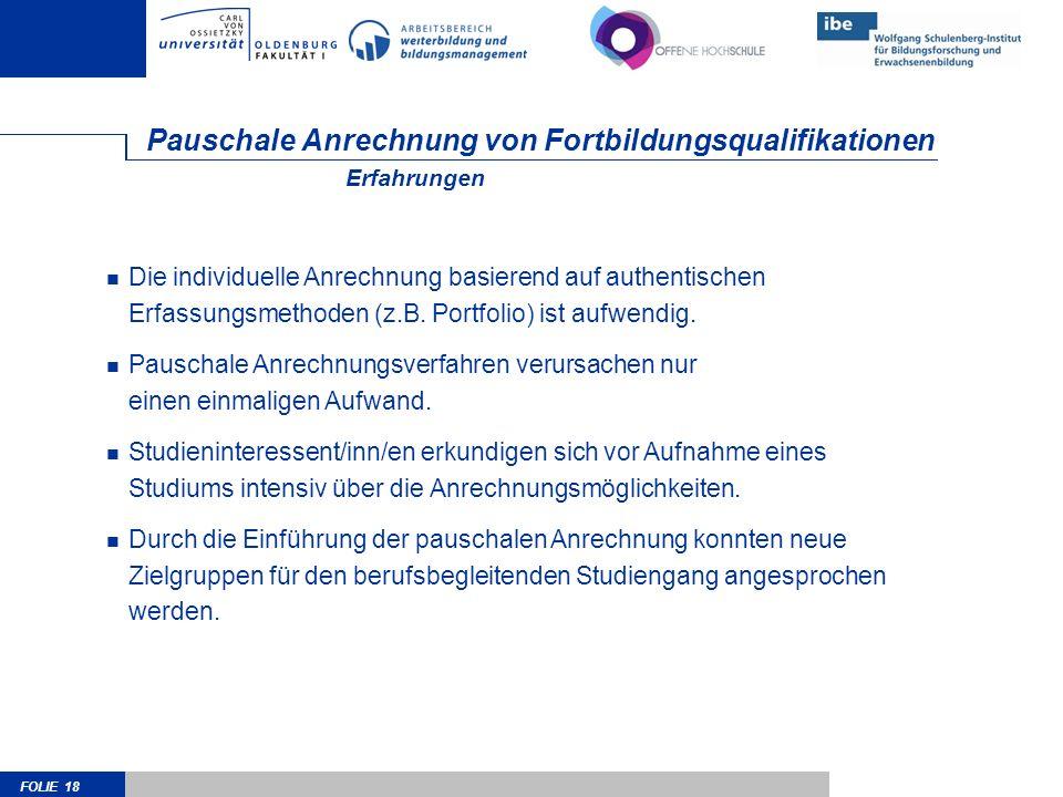 FOLIE 18 Pauschale Anrechnung von Fortbildungsqualifikationen Die individuelle Anrechnung basierend auf authentischen Erfassungsmethoden (z.B.