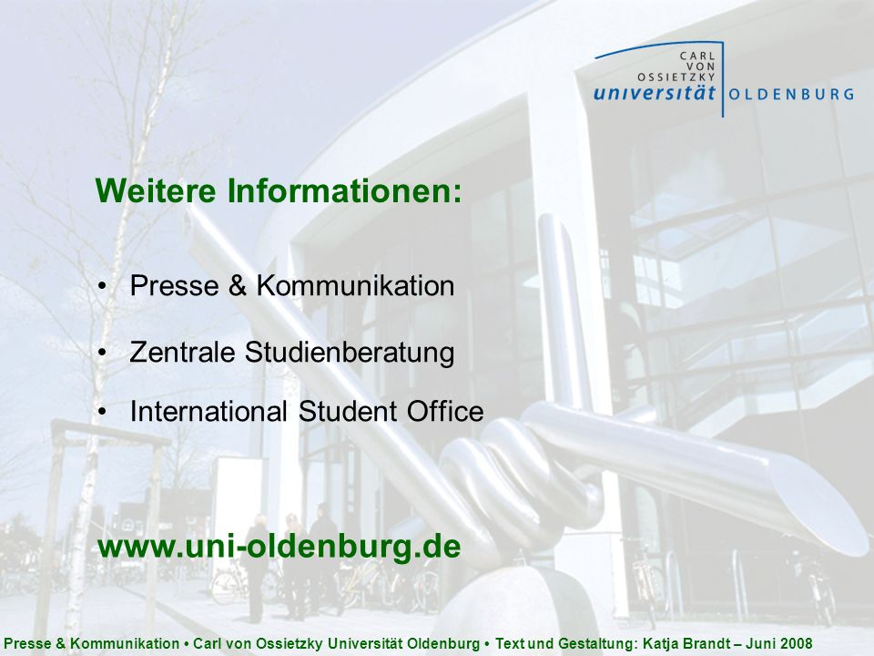 Weitere Informationen: Presse & Kommunikation Zentrale Studienberatung International Student Office www.uni-oldenburg.de Presse & Kommunikation Carl v