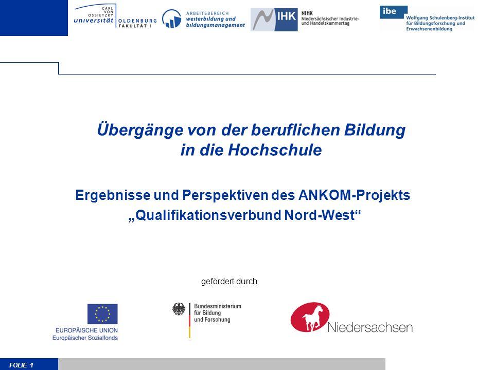 FOLIE 1 Übergänge von der beruflichen Bildung in die Hochschule Ergebnisse und Perspektiven des ANKOM-Projekts Qualifikationsverbund Nord-West geförde