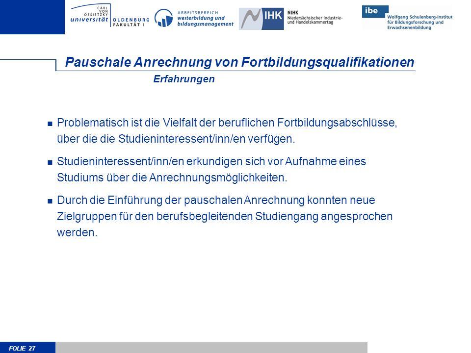 FOLIE 27 Pauschale Anrechnung von Fortbildungsqualifikationen Problematisch ist die Vielfalt der beruflichen Fortbildungsabschlüsse, über die die Stud