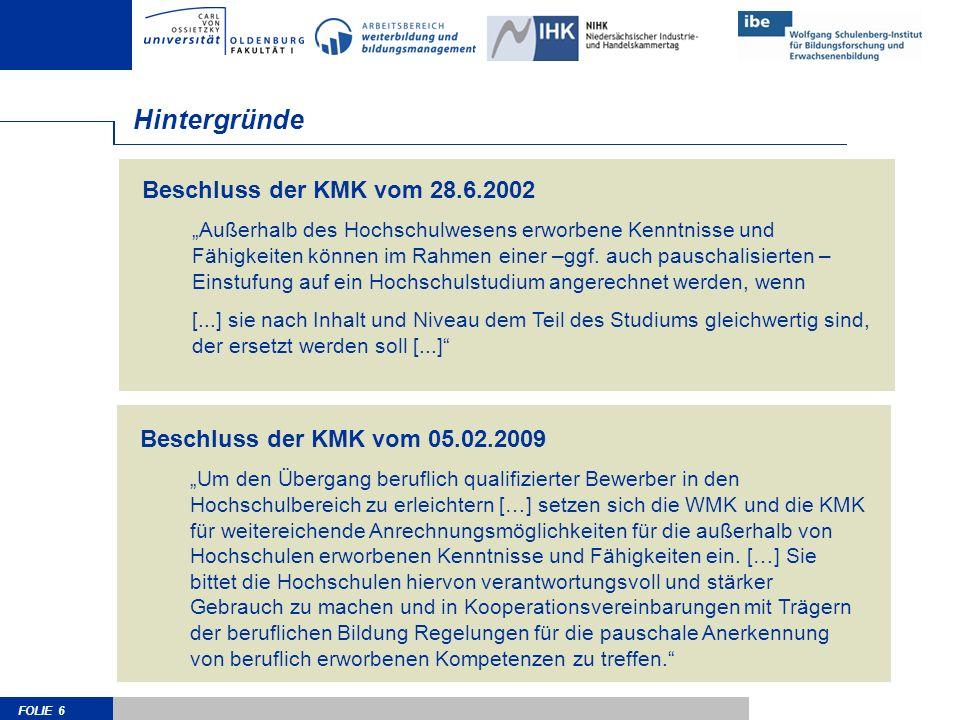 FOLIE 6 Beschluss der KMK vom 28.6.2002 Außerhalb des Hochschulwesens erworbene Kenntnisse und Fähigkeiten können im Rahmen einer –ggf. auch pauschali