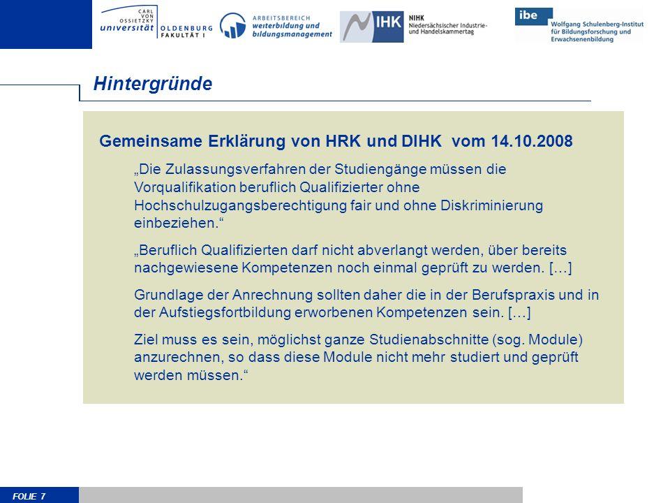 FOLIE 7 Gemeinsame Erklärung von HRK und DIHK vom 14.10.2008 Die Zulassungsverfahren der Studiengänge müssen die Vorqualifikation beruflich Qualifizie