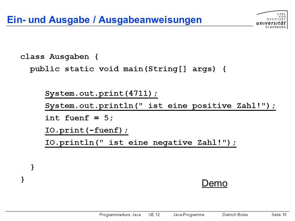Programmierkurs JavaUE 12Java-ProgrammeDietrich BolesSeite 10 Ein- und Ausgabe / Ausgabeanweisungen class Ausgaben { public static void main(String[]