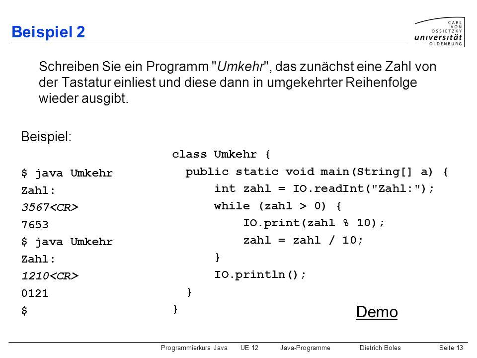 Programmierkurs JavaUE 12Java-ProgrammeDietrich BolesSeite 13 Beispiel 2 Schreiben Sie ein Programm