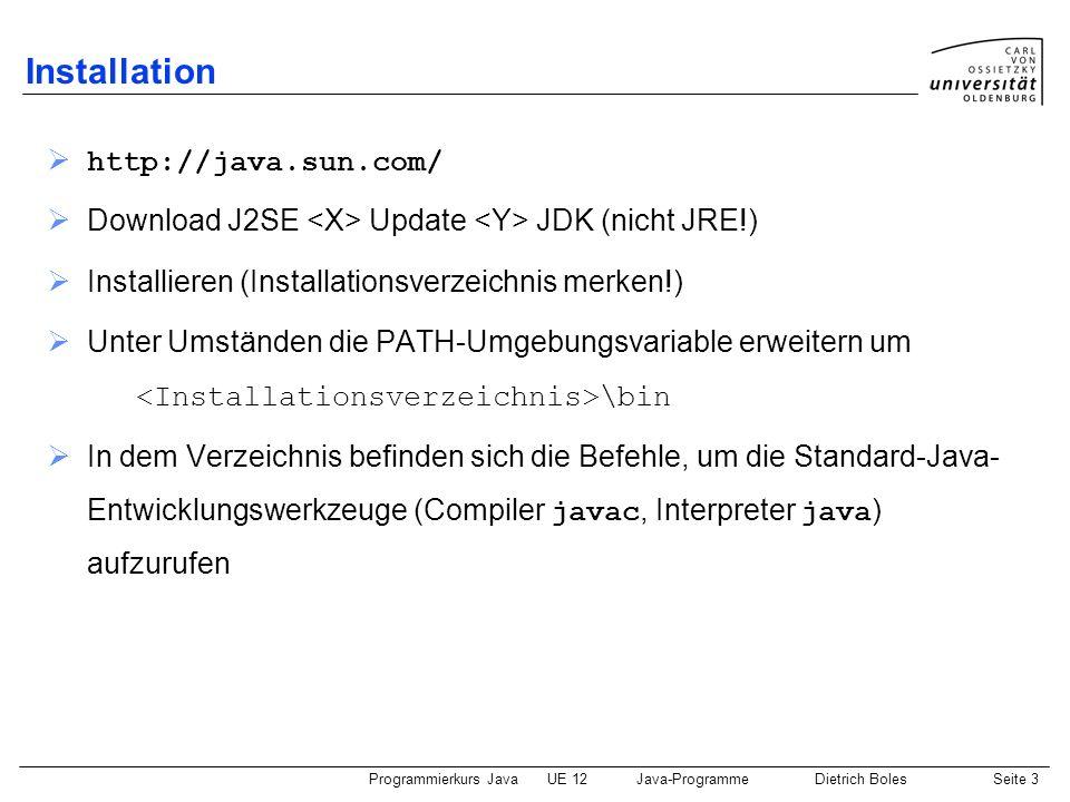 Programmierkurs JavaUE 12Java-ProgrammeDietrich BolesSeite 4 Programmerstellung (1) (1) Erstellen des Programm-Quellcodes (Editor): class World { public static void main(String[] args) { System.out.println( Hello world! ); } Anweisungen (2) Abspeichern des Quellcodes in einer Datei mit dem Namen.java Speichern in Datei: World.java String-Literal Demo