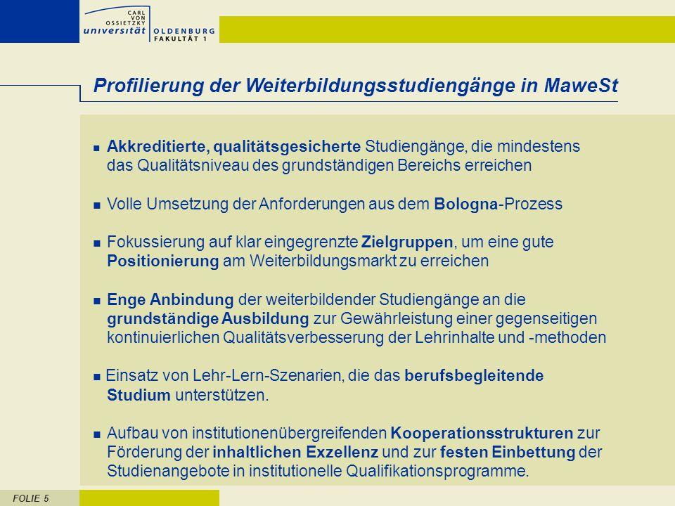 FOLIE 5 Profilierung der Weiterbildungsstudiengänge in MaweSt Akkreditierte, qualitätsgesicherte Studiengänge, die mindestens das Qualitätsniveau des